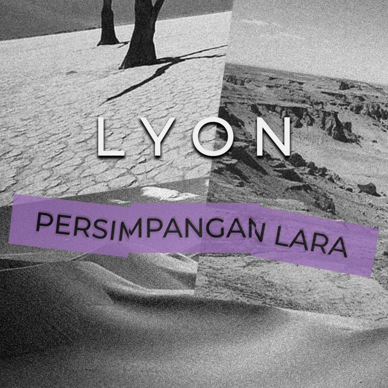 Beratnya Melepaskan Tertuang Dalam Kisah L.Y.O.N di Single 'Persimpangan Lara'.
